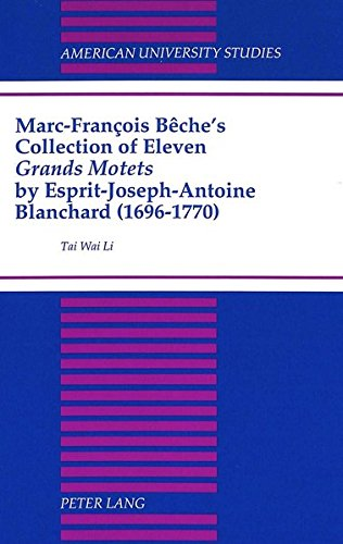 Marc-Francois Beche s Collection of Eleven Grands Motets by Esprit-Joseph-Antoine Blanchard (1696-...