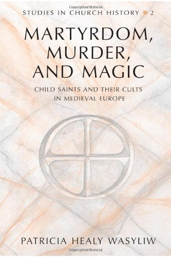 Martyrdom, Murder, and Magic: Child Saints and Their Cults in Medieval Europe (Studies in Church ...