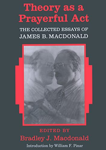 9780820427928: Theory as a Prayerful Act: The Collected Essays of James B. Macdonald – Edited by Bradley J. Macdonald (Counterpoints)