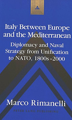 Italy Between Europe and the Mediterranean: Diplomacy and Naval Strategy from Unification to Nato, ...