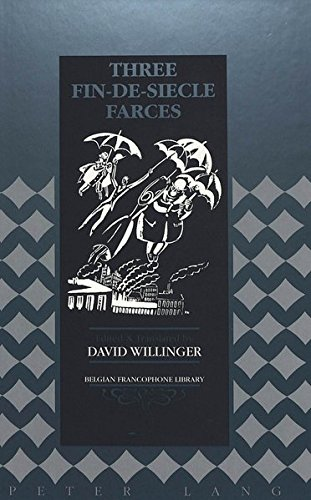 Three Fin-de-Siècle Farces (Belgian Francophone Library) (0820430412) by Willinger, David