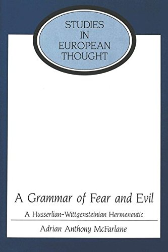 A Grammar of Fear and Evil A Husserlian-Wittgensteinian Hermeneut: MCFARLANE ADRIAN ANTHONY