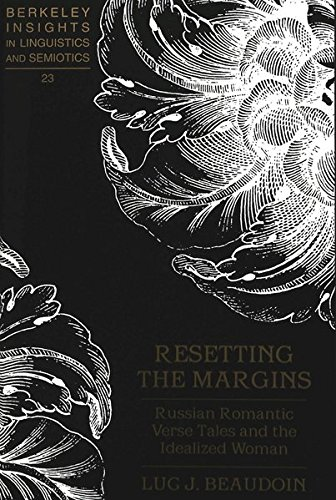 Resetting the Margins: Russian Romantic Verse Tales and the Idealized Woman (Berkeley Insights in ...
