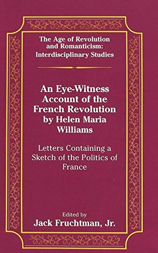9780820431208: An Eye-Witness Account of the French Revolution by Helen Maria Williams: Letters Containing a Sketch of the Politics of France (The Age of Revolution and Romanticism)