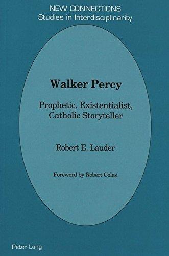 Walker Percy Prophetic, Existentialist, Catholic Storyteller: LAUDER ROBERT E. (PB)