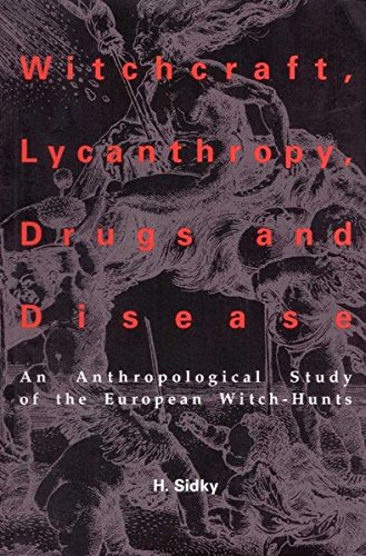 Witchcraft, Lycanthropy, Drugs and Disease: An Anthropological: Sidky, H.