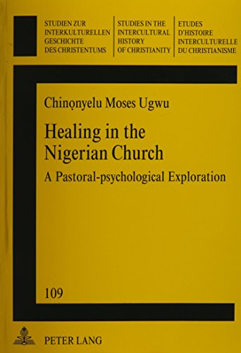 9780820434377: Healing in the Nigerian Church: A Pastoral-Psychological Exploration (Studien Zur Interkulturellen Geschichte Des Christentums)