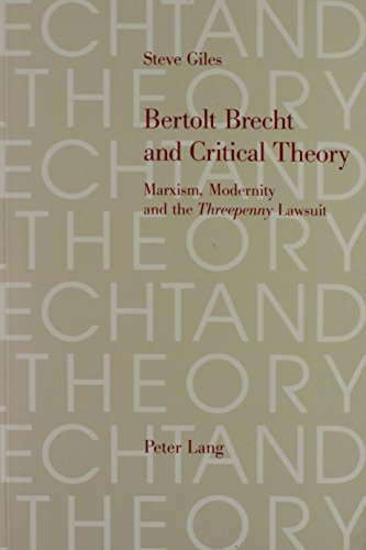 9780820434414: Bertolt Brecht and Critical Theory: Marxism, Modernity and the Threepenny Lawsuit