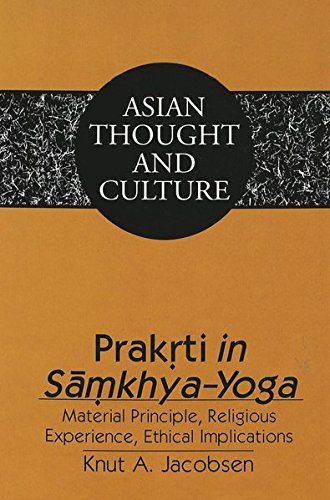 Prakrti in Samkhya-Yoga: Material Principle, Religious Experience, Ethical Implications (Asian Thought and Culture) (0820434655) by Knut A. Jacobsen