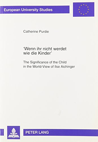 9780820436067: 'Wenn Ihr Nicht Werdet Wie Die Kinder': The Significance of the Child in the World-View of Ilse Aichinger (Europaische Hochschulschriften Reihe I, Deutsche Sprache Und Literatur)