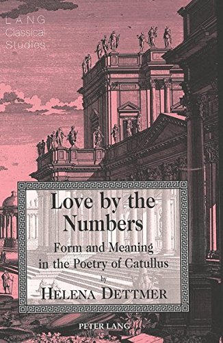 9780820436630: Love by the Numbers: Form and Meaning in the Poetry of Catullus (Lang Classical Studies)