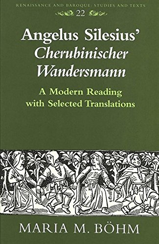 Angelus Silesius' Cherubinischer Wandersmann: A Modern Reading With Selected Translations: ...