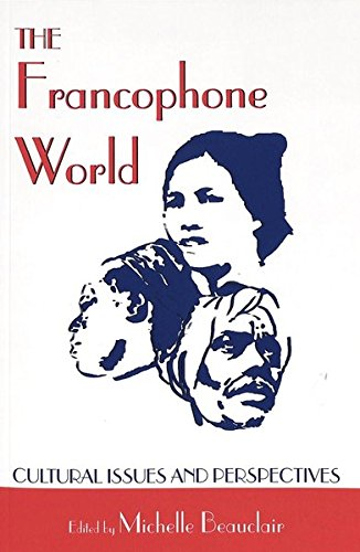 The Francophone World: Cultural Issues and Perspectives: Michelle Beauclair