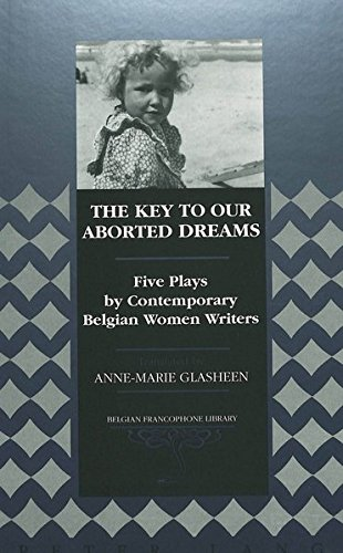 9780820437699: The Key to Our Aborted Dreams: Five Plays by Contemporary Belgian Women Writers (Belgian Francophone Library)