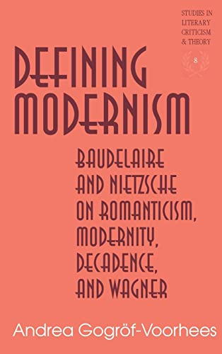 9780820437934: Defining Modernism: Baudelaire and Nietzsche on Romanticism, Modernity, Decadence, and Wagner (Studies in Literary Criticism and Theory)