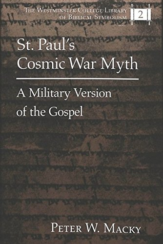 St. Paul's Cosmic War Myth A Military Version of the Gospel: Macky, Peter W.