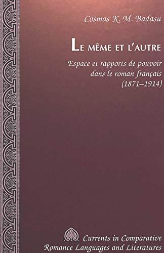 9780820438368: Le Meme et L'Autre: Espace et Rapports de Pouvoir Dans le Roman Francais (1871-1914) (Currents in Comparative Romance Languages & Literatures)