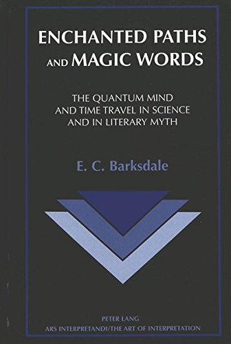 Enchanted Paths and Magic Words The Quantum Mind and Time Travel: BARKSDALE E. C.