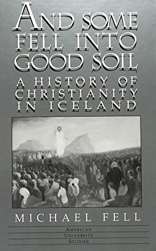 And Some Fell into Good Soil A History of Christianity in Iceland: Fell, Michael