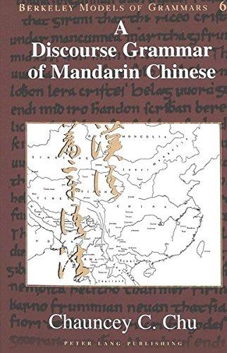 A Discourse Grammar of Mandarin Chinese (Berkeley Models of Grammars): Chauncey C. Chu