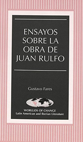 9780820439457: Ensayos sobre la obra de Juan Rulfo (Wor(l)ds of Change: Latin American and Iberian Literature) (Spanish Edition)