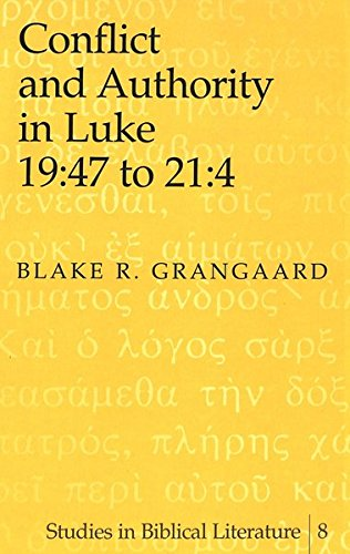 Conflict and Authority in Luke 19:47 to 21:4: GRANGAARD BLAKE R.