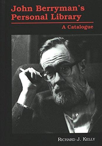 John Berryman's Personal Library: A Catalogue (American: Richard J Kelly