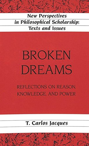 9780820440309: Broken Dreams: Reflections on Reason, Knowledge, and Power (New Perspectives in Philosophical Scholarship)