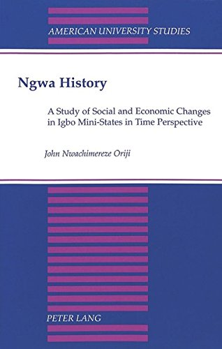 9780820440422: Ngwa History: A Study of Social and Economic Changes in Igbo Mini-States in Time Perspective (American University Studies)