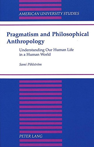 9780820440767: Pragmatism and Philosophical Anthropology: Understanding Our Human Life in a Human World (American University Studies, Series 5: Philosophy)
