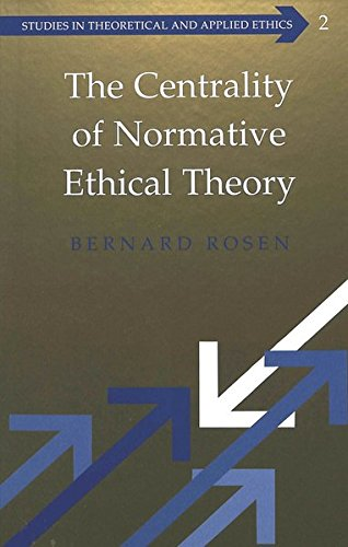 The Centrality of Normative Ethical Theory: ROSEN BERNARD
