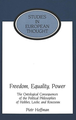 Freedom, Equality, Power: The Ontological Consequences of the Political Philosophies of Hobbes, ...
