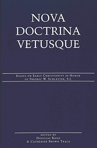 Nova Doctrina Vetusque: Essays on Early Christianity in Honor of Fredric W. Schlatter, S.J. (...