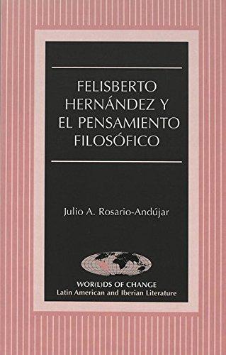 9780820441979: Felisberto Hernández y el pensamiento filosófico (Wor(l)ds of Change: Latin American and Iberian Literature) (Spanish Edition)