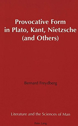 Provocative Form in Plato, Kant, Nietzsche (and Others): Bernard Freydberg