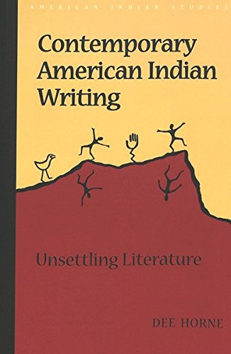 Contemporary American Indian Writing Unsettling Literature: Horne Dee