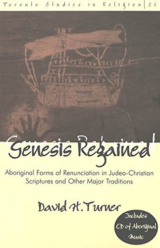 Genesis Regained: Aboriginal Forms of Renunciation in Judeo-Christian Scriptures and Other Major ...