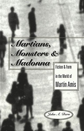 Martians, Monsters and Madonna: Fiction and Form in the World of Martin Amis: Dern, John A.