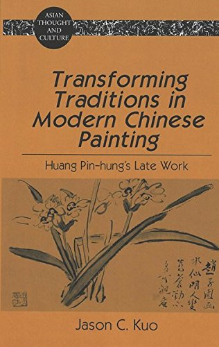 9780820444604: Transforming Traditions in Modern Chinese Painting: Huang Pin-hung's Late Work (Asian Thought and Culture)