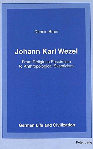 Johann Karl Wezel From Religious Pessimism to Anthropological Ske: Brain Dennis