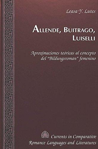 9780820444727: Allende, Buitrago, Luiselli: Aproximaciones teóricas al concepto del «Bildungsroman» femenino (Currents in Comparative Romance Languages and Literatures) (Spanish Edition)