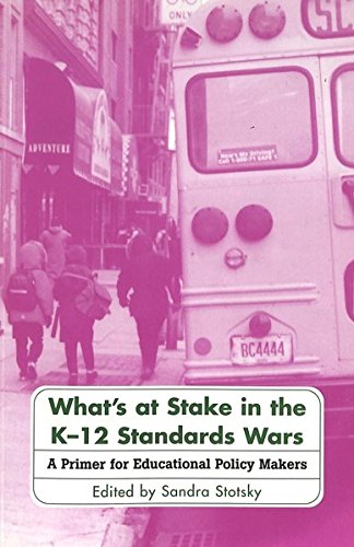 What's at Stake in the K-12 Standards Wars: A Primer for Educational Policy Makers (0820444901) by Sandra Stotsky