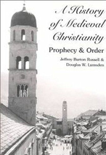A History of Medieval Christianity: Prophecy and Order (0820445118) by Jeffrey Burton Russell; Douglas W. Lumsden