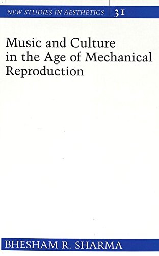 Music and Culture in the Age of Mechanical Reproduction: Sharma, Bhesham R.