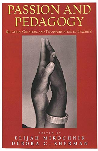 9780820445281: Passion and Pedagogy: Relation, Creation, and Transformation in Teaching (Lesley University Series in Arts and Education)