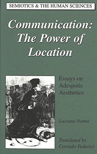 Communication: The Power of Location Essays on Adespotic Aestheti: Nanni Luciano (Federici Corra