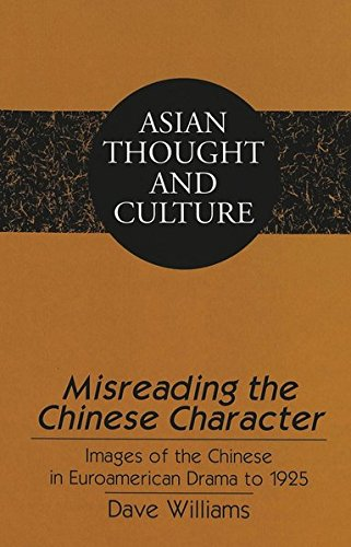9780820445595: Misreading the Chinese Character: Images of the Chinese in Euroamerican Drama to 1925 (Asian Thought and Culture)