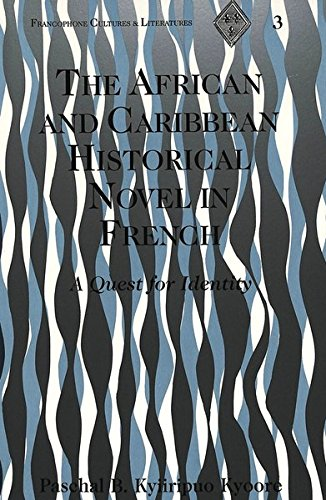 The African and Caribbean Historical Novel in French: A Quest for Identity (Francophone Cultures &...