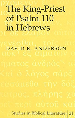 The King-Priest of Psalm 110 in Hebrews: David R. Anderson