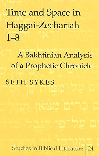 Time and Space in Haggai-Zechariah 1-8 A Bakhtinian Analysis of a: Sykes Seth